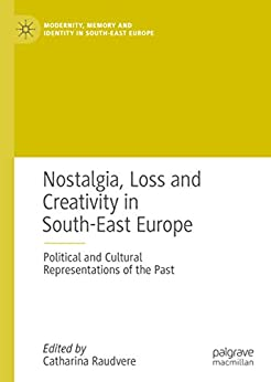 Nostalgia, Loss And Creativity In South-east Europe: Political And Cultural Representations Of The Past (modernity, Memory And Identity In South-east Europe) por Catharina Raudvere epub