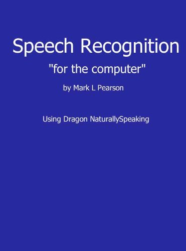 Speech Recognition for the Computer using Dragon NaturallySpeaking (English Edition)