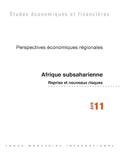 Regional Economic Outlook, April 2011: Sub-Saharan Africa - Recovery and New Risks