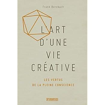 L'Art d'une vie créative : Les vertus de la pleine conscience
