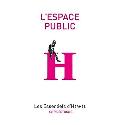 L'espace public (Les essentiels d'Hermès)