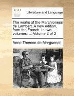 The works of the Marchioness de Lambert. A new edition, from the French. In two volumes. ...  Volume 2 of 2