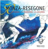 Cinquanta Monza-Resegone. La storia, la tradizione, la leggenda (Vivere il territorio)