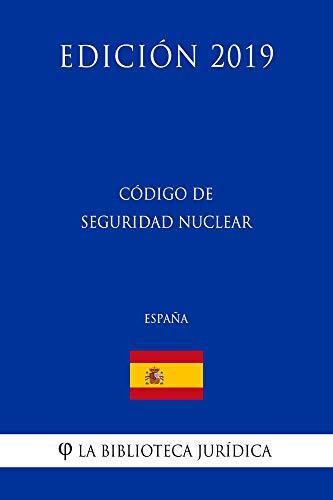 Código de Seguridad Nuclear (España) (Edición 2019) por La Biblioteca Jurídica