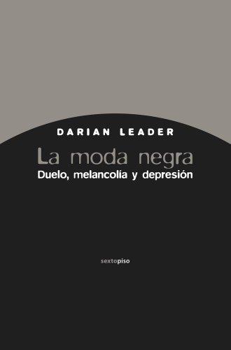 La moda negra: Duelo, melancol??a y depresi??n (Ensayo Sexto Piso) (Spanish Edition) by Darian Leader (2012-08-01)