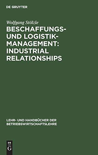 Beschaffungs- und Logistik-Management: Industrial Relationships (Lehr- und Handbücher der Betriebswirtschaftslehre)