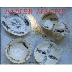 The Art and Craft of Papier Mache by Juliet Bawden (1990-05-02)