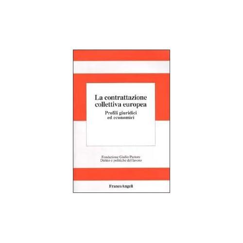 La Contrattazione Collettiva Europea. Profili Giuridici Ed Economici