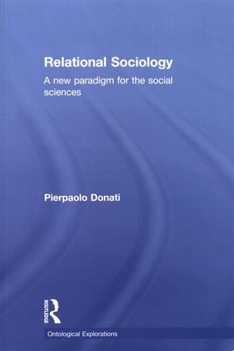 Relational Sociology: A New Paradigm for the Social Sciences (Ontological Explorations)