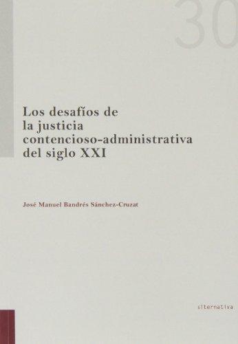 Los desafíos de la justicia contencioso-administrativa del siglo XXI (Alternativa)