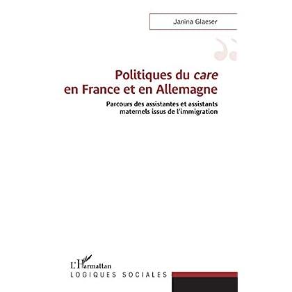 Politiques du <em>care</em> en France et en Allemagne: Parcours des assistantes et assistants maternels issus de l'immigration (Logiques sociales)