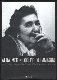 Alda Merini. Colpe d'immagini. Vita di un poeta nelle fotografie di Giuliano Grittini. Ediz. illustrata