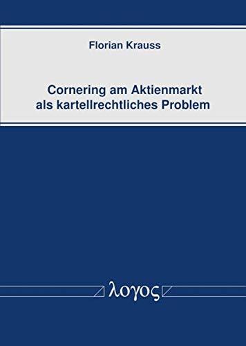 Cornering am Aktienmarkt als kartellrechtliches Problem por Florian Krauss