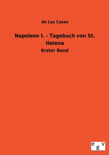 Napoleon I. - Tagebuch von St. Helena: Erster Band