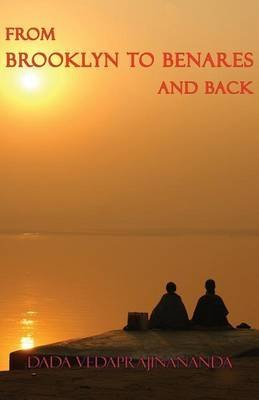 [(From Brooklyn to Benares and Back)] [By (author) Dada Vedaprajinananda] published on (January, 2015)