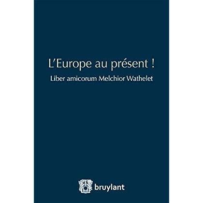 L'Europe au présent !: Liber amicorum Melchior Wathelet