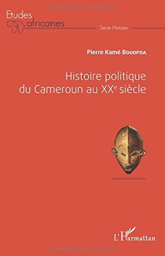 Histoire politique du Cameroun au XXè siècle par Pierre Kamé Bouopda