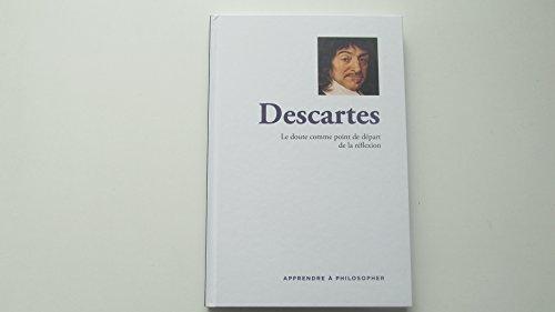 Apprendre à philosopher - Descartes: Le doute comme point de départ de la réflexion