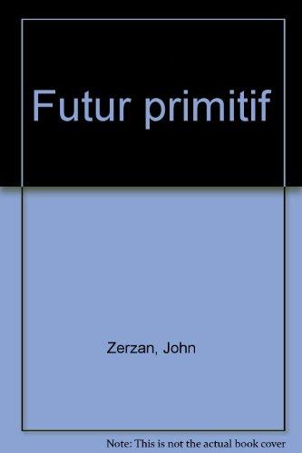Futur primitif par John Zerzan