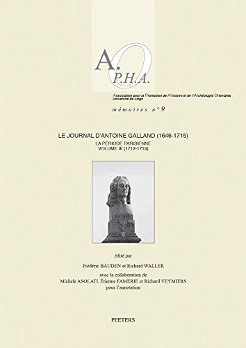 Le Journal D'Antoine Galland (1646-1715): La Periode Parisienne. Volume III: 1712-1713 (Association Pour La Promotion De L'histoire Et De L'archeologie Orientales: Memoires, Band 9)