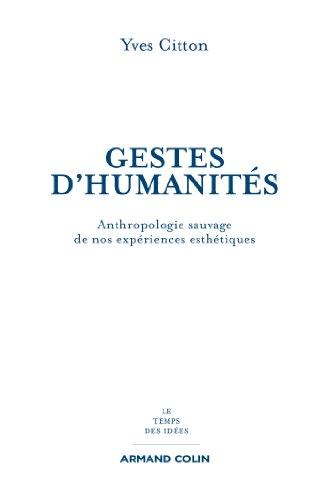 Gestes d'humanités : Anthropologie sauvage de nos expériences esthétiques (Le temps des idées