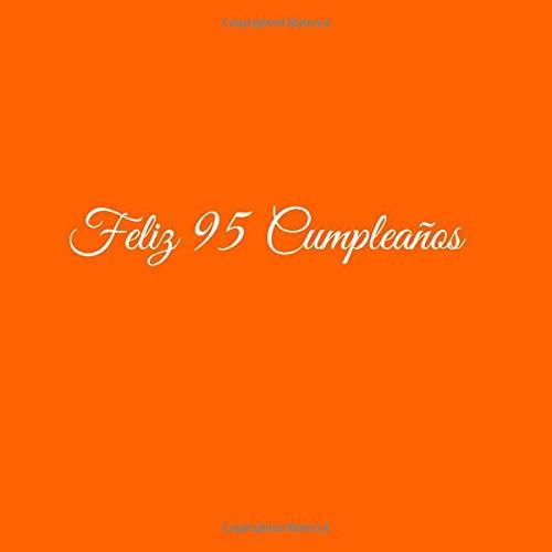Feliz 95 cumpleaños: Libro De Visitas 95 Años Feliz Cumpleanos para Fiesta ideas regalos decoracion accesorios firmas eventos mujer hombre madre padre ... anos aniversario cumpleanos Cubierta Naranja por S. Libros Naranja