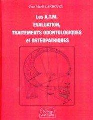 Les Articulations Temporo-Mandibulaires : Evaluation, traitements odontologiques et ostéopathiques