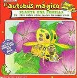 El Autobus Magico Planta una Semilla: Un Libro Sobre Como Crecen los Seres Vivos (El Autobus Magico / the Magic School Bus) (Spanish Edition) by Scholastic Books (1995-02-23)