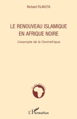 Le renouveau islamique en Afrique noire : L'exemple de la Centrafrique (Etudes africaines) par Richard Filakota