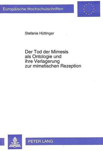 Der Tod der Mimesis als Ontologie und ihre Verlagerung zur mimetischen Rezeption: Eine mimetische Rezeptionsästhetik als postmoderner Ariadnefaden ... Philosophy / Série 20: Philosophie, Band 426)