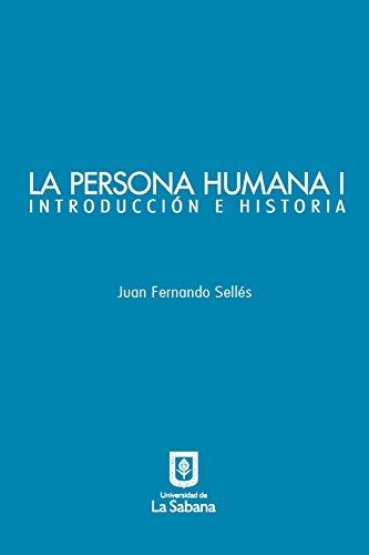 La persona humana parte I. Introducción e Historia por Juan Fernando Sellés