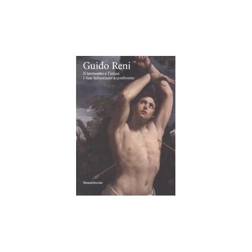 Guido Reni. Il Tormento E L'estasi. I San Sebastiano A Confronto