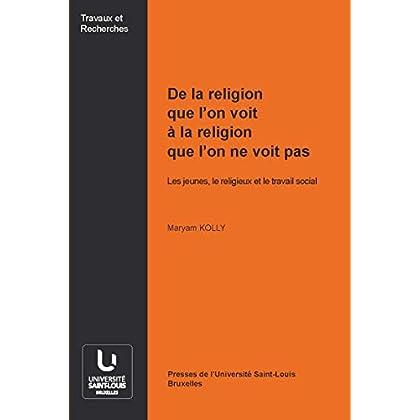 De la religion que l'on voit à la religion que l'on ne voit pas: Les jeunes, le religieux et le travail social (Travaux et recherches t. 63)