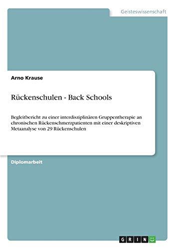 Rückenschulen - Back Schools: Begleitbericht zu einer interdisziplinären Gruppentherapie an chronischen Rückenschmerzpatienten mit einer deskriptiven Metaanalyse von 29 Rückenschulen