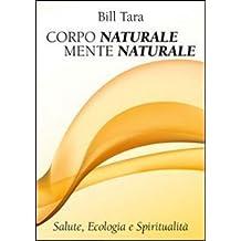 Corpo naturale mente naturale. Salute, ecologia e spiritualità