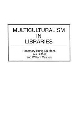 By Rosemary R Du Mont ; Lois Buttlar ; William Caynon ; William Caynon ; Lois Buttlar ( Author ) [ Multiculturalism in Libraries Contributions in Librarianship & Information Science By Jul-1994 Hardcover