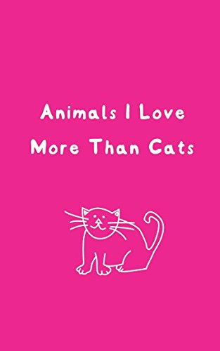 Animals I Love More Than Cats (Aspen Katze)