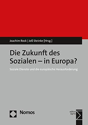 Die Zukunft des Sozialen - in Europa?: Soziale Dienste und die europäische Herausforderung (Edition Sozialwirtschaft, Band 30)