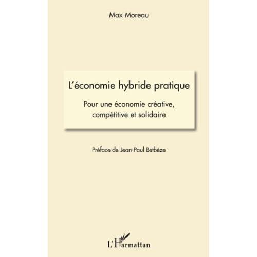 L'économie hybride pratique: Pour une économie créative, compétitive et solidaire