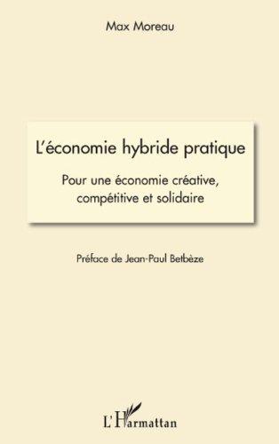 Lire en ligne L'économie hybride pratique: Pour une économie créative, compétitive et solidaire epub pdf
