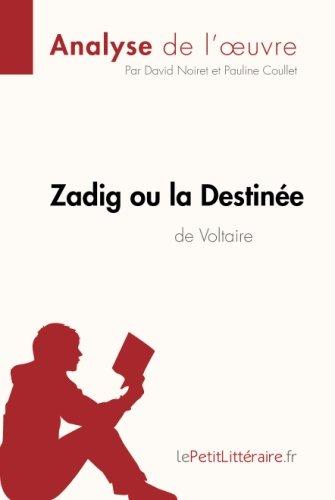 Zadig ou la Destinée de Voltaire (Analyse de l'oeuvre): Comprendre La Littérature Avec Lepetitlittéraire.Fr par David Noiret