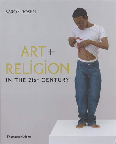 Art + Religion in the 21st Century di Aaron Rosen