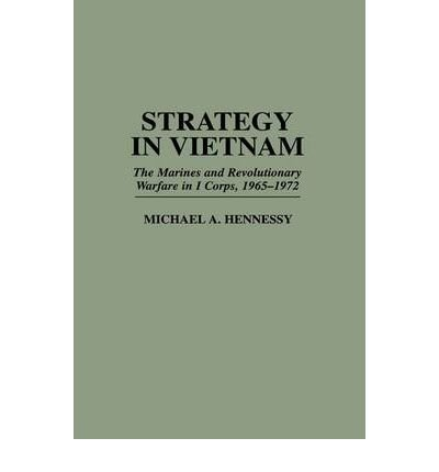 -strategy-in-vietnam-the-marines-and-revolutionary-warfare-in-i-corps-1965-1972-praeger-studies-in-d