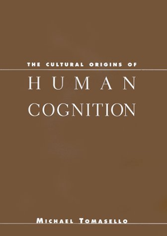 The Cultural Origins of Human Cognition by Michael Tomasello (2000-01-17)