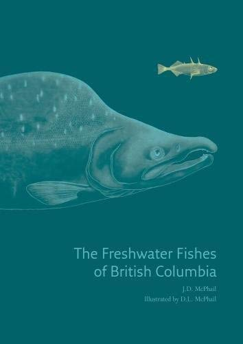 [(Freshwater Fishes of British Columbia)] [ By (author) J.D McPhail, Foreword by Joseph S. Nelson, Illustrated by D. L. McPhail ] [November, 2007]