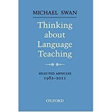 [(Thinking About Language Teaching: Selected Articles 1982-2011)] [Author: Michael Swan] published on (July, 2013)