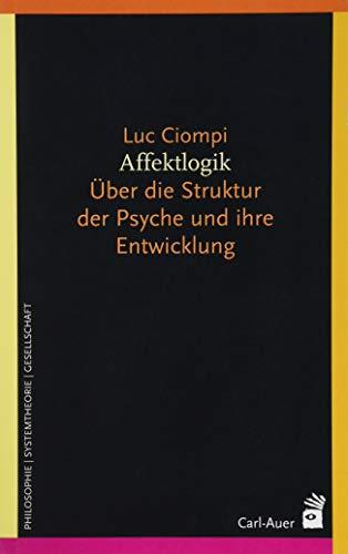 Affektlogik: Über die Struktur der Psyche und ihre Entwicklung (Systemische Horizonte)