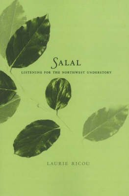 salal-listening-for-the-northwest-understory-by-author-laurie-ricou-published-on-september-2007