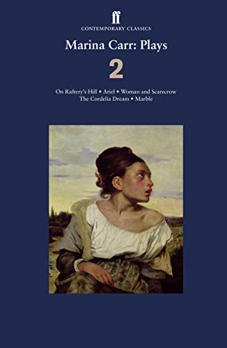 Marina Carr: Plays 2: On Raftery's Hill; Ariel; Woman and Scarecrow; The Cordelia Dream; Marble (Ff Contemporary Classics)