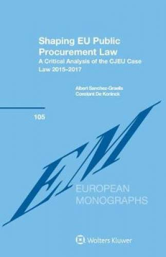 Shaping EU Public Procurement Law: A Critical Analysis of the CJEU Case Law 2015-2017 (European Monographs Series) por Constant de Koninck